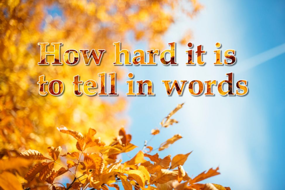how hard it is to tell in words